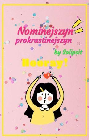 Nominejszyn Prokrastinejszyn (Nominacje Solipsit) by Solipsit