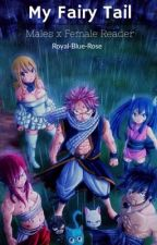 My Fairy Tail//Fairy Tail Males x Female Reader by Royal-Blue-Rose