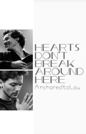 Hearts Don't Break Around Here || Larry Stylinson by AnchoredtoLou