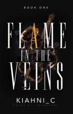 Flame in the Veins | Book 1 | Complete by Kiahni_C