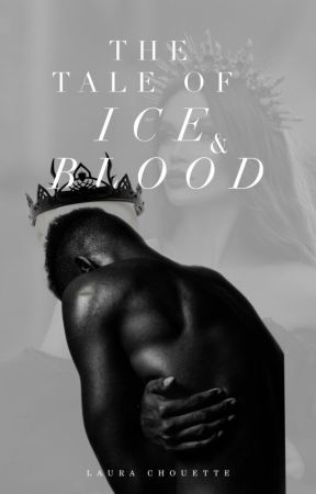 The Tale of Ice & Blood by LauraChouette