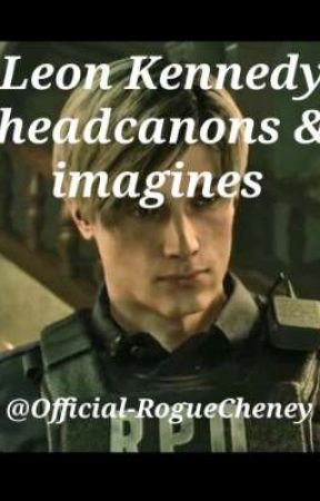 Leon Kennedy headcanons/imagines by Official-RogueCheney