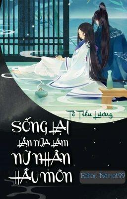 Đọc truyện [Full Edit] Sống lại lần nữa làm nữ nhân hầu môn - Tô Tiểu Lương