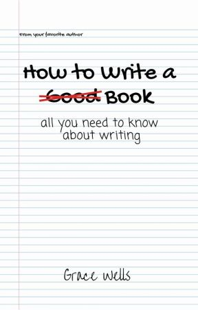 How to Write a -Good- Book by gmwells