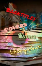 Booktitles, Covers, Names And Storyideas by Lol2508