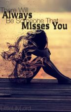 There Will Always Be Someone That Misses You by LittleLilyLord