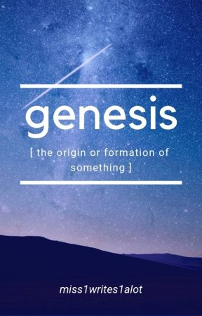 Genesis by miss1writes1alot