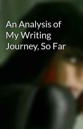 An Analysis of My Writing Journey, So Far by Patchesmimi925
