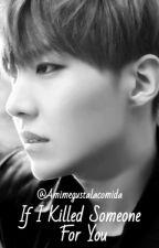 If I Killed Someone For You │Jung Hoseok by Amimegustalacomida