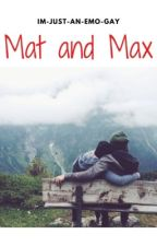 Mat and Max [terminé] by Im-Just-An-Emo-Gay