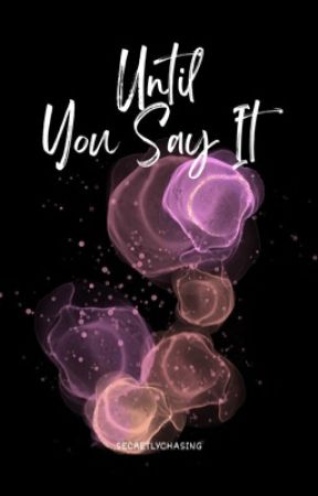 Until You Say It [Ongoing] by secretlychasing