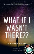 What if I wasn't There?? (Poem) by AkshitKain