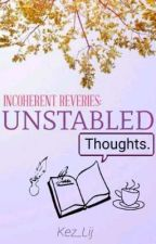 Incoherent Reveries: Unstabled Thoughts by Kez_Lij