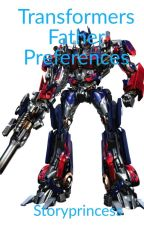 Transformers Father Preferences by StoryPrincess16