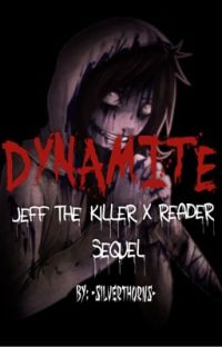 Dynamite (Jeff The Killer X Reader) cover