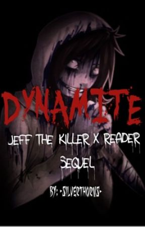 Dynamite (Jeff The Killer X Reader) by -SilverThorns-