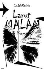 LARUT MALAM DI KAMPUS by indahrashie