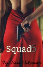 Squad 6 | COMPLETED  by PanicAtTheAttack