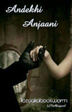 Andekhi Anjaani (One Shot) by lazyakabookworm