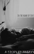 in the name of Love. by aniayy_