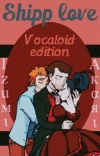 Shipp Love [ Vocaloid Edition ] by arsloidlovesia