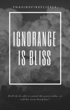 Ignorance is Bliss by chasingfireflies14