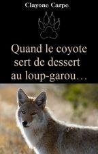 Quand le coyote sert de dessert au loup-garou... by Claytone_Carpe