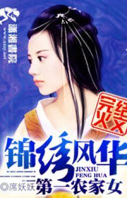[Xuyên việt] Cẩm Tú Phong Hoa Chi Đệ Nhất Nông Gia Nữ - Tịch Yêu Yêu (Rich92 cv)