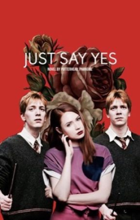 Just Say Yes || Fred Weasley by Potterhead_Phangirl