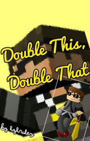 Double This, Double That by hghrules
