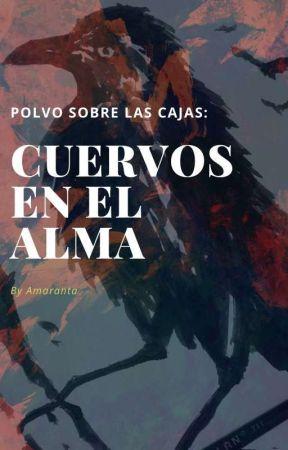 POLVO SOBRE LAS CAJAS, CUERVOS EN EL ALMA by Amarantattt