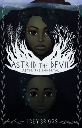 Astrid the Devil - Part One: Astor The Immortal by treybriggsthewriter