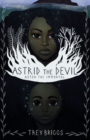Astrid the Devil - Part One: Astor The Immortal