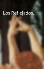 Los Reflejados. by lgchimeno