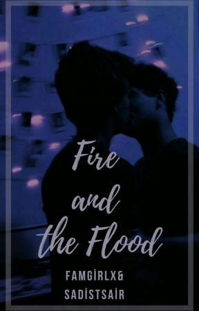 Fire And The Flood | B×B | BEKLEMEDE  by Famgirlx