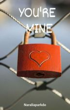 You're Mine by naraliaparkdo