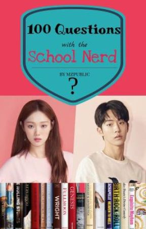 100 Questions with the School Nerd? by mzpublic