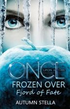 Once Upon A Time Frozen Over: Fjord of Fate (Book Two) by Kristannaslovechild