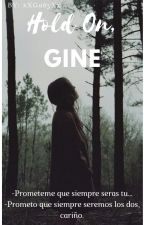 Hold On, Gine by Oranger_Violet7