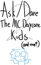 Ask/Dare The MC Daycare Kids! (and me!) 2! by MidnightDarkSkies