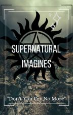 """Supernatural Imagines // """"Don't You Cry No More"""" by FeirceAngel"""