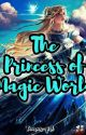 The Princess Of Magic World [END] (Belum Revisi) by Balreys_
