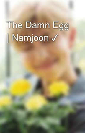 The Damn Egg   Namjoon ✓ by sataellite