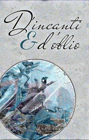D'incanti e d'oblio by Artemide12