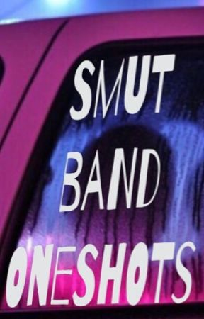 Smut Oneshots  by YoureAHauntedHouse