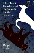 The Ozark Howler and the Search for the Snawfus by TheOzarkHowler