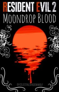 Resident Evil 2: Moondrop Blood (Leon Kennedy x OC) cover
