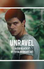 UNRAVEL-Jacob Black FF by TotalBookGirl247