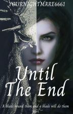 Until The End by YourNightmare6661