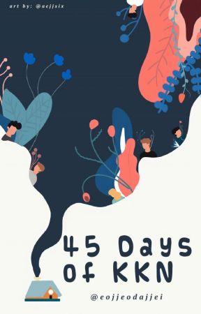 45 Days of KKN (SEGERA TERBIT) by eojjeodajjei